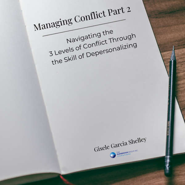 Managing Conflict Part 2: Navigating the Three Levels of Conflict Through the Skill of Depersonalizing